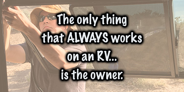 The only thing that always works on an RV is the owner